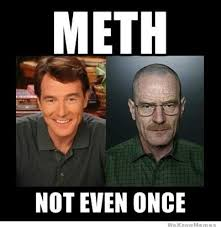 Meth Not Even Once Meme   WeKnowMemes via Relatably.com