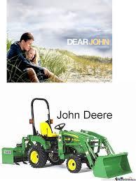 Dear John John Deere by ventrexinator - Meme Center via Relatably.com