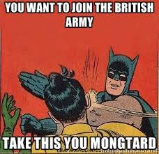 You want to join the British Army Take this you mongtard - batman ... via Relatably.com