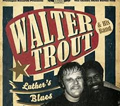 <b>Luther's</b> Blues - A Tribute to <b>Luther</b> Allison by <b>Walter Trout</b> (2013-07 ...