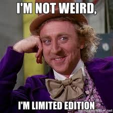 I'm not weird, I'm limited Edition - willywonka | Meme Generator via Relatably.com