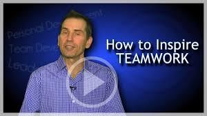 how to inspire teamwork how to inspire teamwork