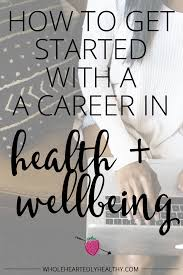 how to get started a career in health and wellbeing how to get started a career in health and wellbeing