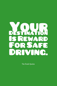 road traffic quotes traffic safety slogans quotes wishes your destination is reward for safe driving