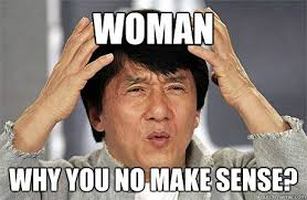 Woman Why you no make sense? - EPIC JACKIE CHAN - quickmeme via Relatably.com