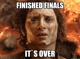 finished finals it`s over - frodo - quickmeme via Relatably.com