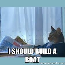 I should build a boat - rich cat | Meme Generator via Relatably.com