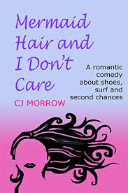 Mermaid <b>Hair</b> and I <b>Don't Care</b>: A romantic <b>comedy</b> about shoes, surf ...