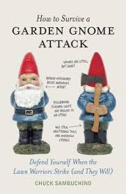 How to Survive a Garden Gnome Attack: Defend Yourself When the ...
