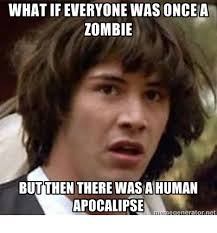 RUN FOR YOUR LIVES • What if everyone was once a zombie...but then... via Relatably.com