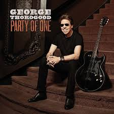 <b>George Thorogood</b> - <b>Party</b> Of One (2017, CD) | Discogs