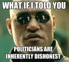 what if i told you Politicians are inherently dishonest - Matrix ... via Relatably.com