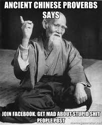 Ancient Chinese Proverbs Says Join Facebook. Get mad about stupid ... via Relatably.com