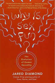 why is sex fun the evolution of human sexuality jared diamond why is sex fun the evolution of human sexuality jared diamond 2015465031269 books ca