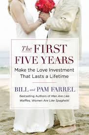 the first five years make the love investment that lasts a the first five years make the love investment that lasts a lifetime bill and pam farrel 9780446579971 com books