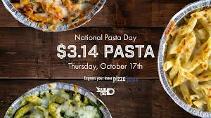Celebrate National Pasta Day at Your Pie with $3.14 pasta entrées ...