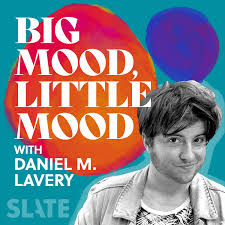 Big Mood, Little Mood with Daniel M. Lavery