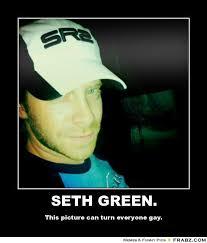 SETH GREEN.... - Meme Generator Posterizer via Relatably.com
