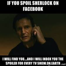 If you spoil sherlock on facebook I will find you....and I will ... via Relatably.com