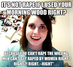 it's not rape if i used your morning wood right? because you can't ... via Relatably.com