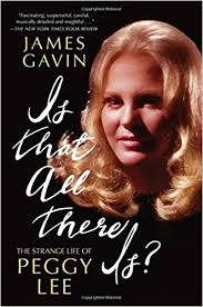 Is That All There Is?: The Strange Life of <b>Peggy Lee</b>: Gavin, James ...