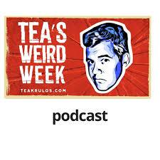 Tea's Weird Week