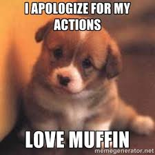 I Apologize For My Actions Love Muffin - cute puppy | Meme Generator via Relatably.com