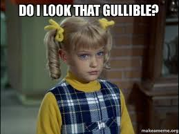 Do I look that gullible? - Cindy Brady Meme | Make a Meme via Relatably.com
