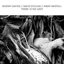 There is No Love | Rhodri Davies, <b>David Sylvian</b>, Mark Wastell ...