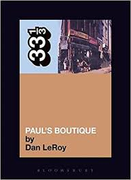 The <b>Beastie Boys</b>' <b>Paul's</b> Boutique (33 1/3): LeRoy, Dan ...
