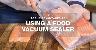 Top 15 Advantages to <b>Vacuum Sealing</b> Your Food - VacMaster