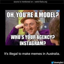 It's illegal to make memes in Australia. -Source - Mind Blowing Facts via Relatably.com
