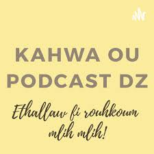 Kahwa ou Podcast DZ