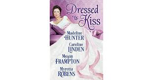 <b>Dressed to Kiss</b> by Madeline Hunter