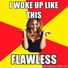 I WOKE UP LIKE THIS FLAWLESS - Beyonce Giselle Knowles | Meme ... via Relatably.com