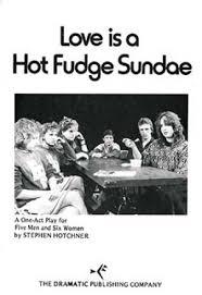 <b>Love Is</b> a <b>Hot</b> Fudge Sundae - One Act Plays - Browse