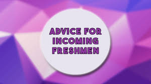 advice for incoming freshmen at cal part