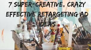 7 <b>Super</b>-Creative, Crazy-Effective Retargeting Ad Ideas | WordStream