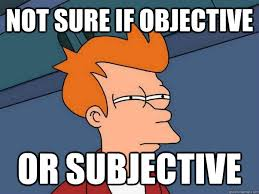 not sure if objective or subjective - Impulsive Answer Fry - quickmeme via Relatably.com