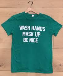Wash Hands <b>Mask</b> Up Be Nice - <b>Unisex T</b>-<b>shirt</b> – Miles To Go Charities