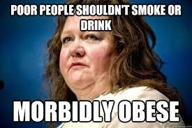 Poor people shouldn't smoke or drink Morbidly obese - Spiteful ... via Relatably.com