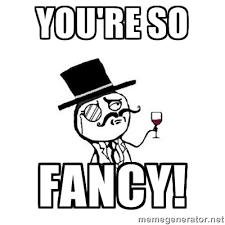 You're so Fancy! - Posh meme | Meme Generator via Relatably.com