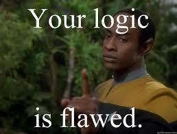 Your logic is flawed. - tuvok - quickmeme via Relatably.com