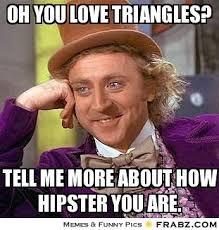 OH YOU LOVE TRIANGLES?... - Willy Wonka Meme Generator Captionator via Relatably.com