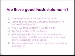 argumentative writing a argumentative or persuasive essay  are these good thesis statements ① i think pop music is the best form of