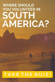yli tuhat ideaa career quiz iss auml uravalintaneuvot wanting to volunteer in south america but unsure where to go take this quiz
