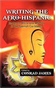 amazoncom writing the afro hispanic essays on africa and  amazoncom writing the afro hispanic essays on africa and africans in the spanish caribbean  conrad james books