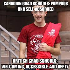 Canadian grad schools: pompous and self-absorbed British grad ... via Relatably.com