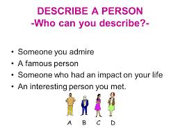 description of a person descriptive essay  purpose  the purpose  describe a person  who can you describe  someone you admire a famous person