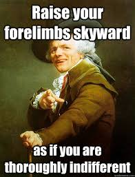 Raise your forelimbs skyward as if you are thoroughly indifferent ... via Relatably.com
